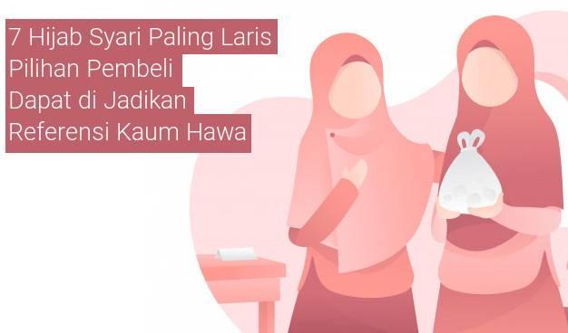 7 Hijab Syari Paling Diminati Yang Dapat di Jadikan Referensi Kaum Hawa