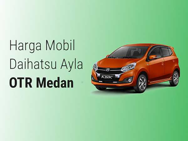 Harga Mobil Daihatsu Ayla OTR Medan 2019
