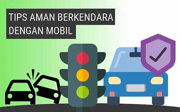 Tips Aman Berkendara Dengan Mobil